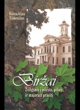 """Knyga """"BIRŽAI, žvilgsnis į miesto, pilies ir majorato praeitį"""""""